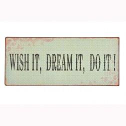 Emaljeskilt med tekst. Whis it. Dream it....