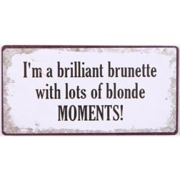 Magnet med tekst.  I'm a brilliant brunette with lots of blonde moments!