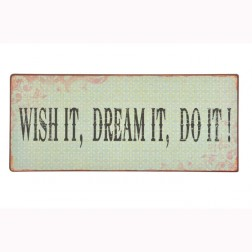 Emaljeskilt med tekst. Whis it. Dream it....